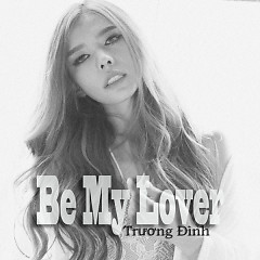 Be My Lover (Single) - Trương Đình