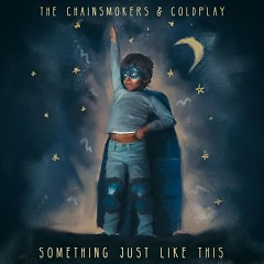 Something Just Like This (Single), Coldplay - The Chainsmokers