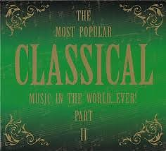 The Most Popular Classical Music In The World ... Ever Part II CD 1   - Various Artists