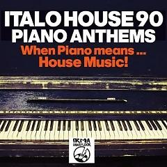 Italo House 90 Piano Anthems (No. 2) - Various Artists
