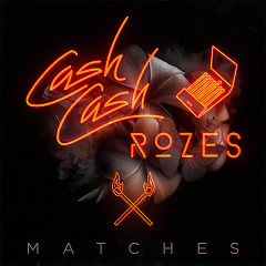 Matches (Single), Rozes - Cash Cash