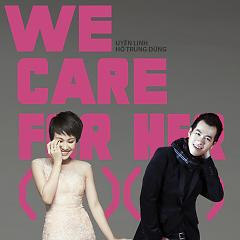We Care For Her (Single) - Uyên Linh ft. Hồ Trung Dũng