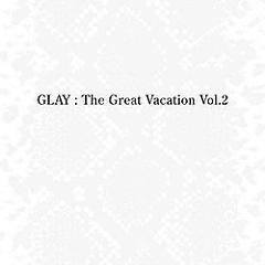 The Great Vacation Vol.2 ~Super Best Of Glay~ (CD2) - GLAY