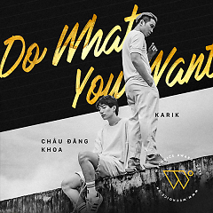 Do What You Want (Single), Karik - Châu Đăng Khoa