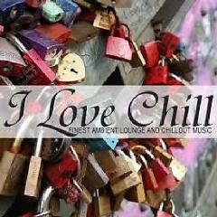 I Love Chill - Finest Ambient Lounge And Chillout Music (No. 1) - Various Artists