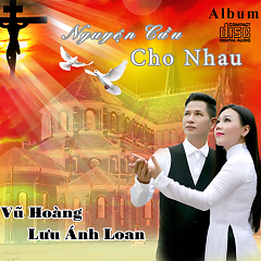 Nguyện Cầu Cho Nhau, Vũ Hoàng - Lưu Ánh Loan