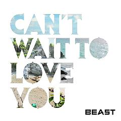 CAN'T WAIT TO LOVE YOU (Japanese) - BEAST