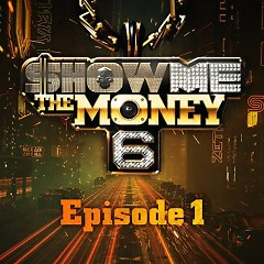 Show Me The Money 6 Episode 1 (Single) - Various Artists