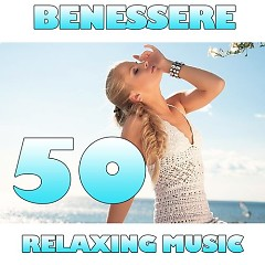 Benessere - 50 Relaxing Music (No. 1) - Various Artists