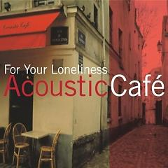 For Your Loneliness - Acoustic Cafe