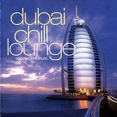 Album Dubai Chill Lounge - A Fine Selection Of Chillout - Various Artists