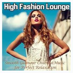 High Fashion Lounge Vol 1 Smooth Glamour Chill Out Music For Perfect Relaxation (No. 1) - Various Artists