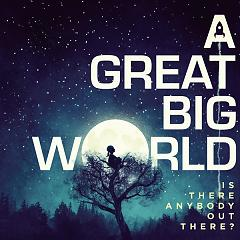 Is There Anybody Out There? - A Great Big World