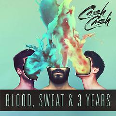 Blood, Sweat & 3 Years - Cash Cash