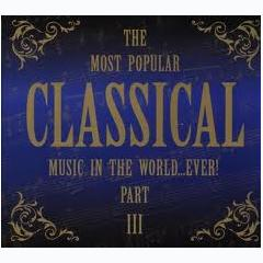The Most Popular Classical Music In The World ... Ever Part III CD 1 - Various Artists