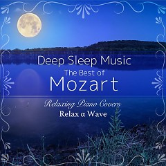 Deep Sleep Music - The Best of Mozart - Relaxing Piano Covers - Relax α Wave
