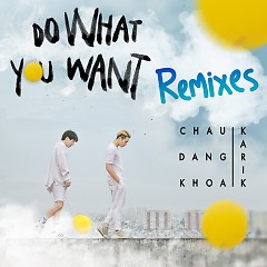 Do What You Want (Remixes), Karik - Châu Đăng Khoa