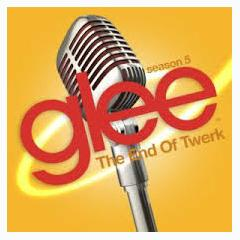 Glee - The End Of Twerk OST - The Glee Cast