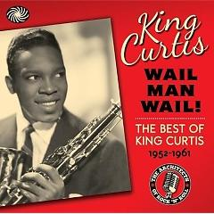 Wail Man Wail-The Best of King Curtis (CD11) - King Curtis