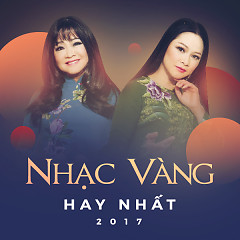 Nhạc Vàng Hay Nhất 2017 - Various Artists
