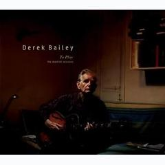 To Play - The Blemish Sessions - Derek Bailey