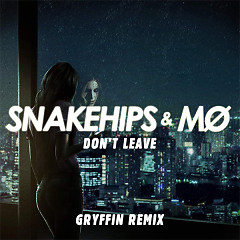 Don't Leave (Gryffin Remix), MØ - Snakehips