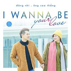 I Wanna Be Your Love (Single) - Đông Nhi