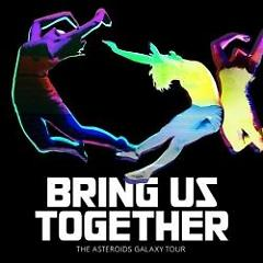 Bring Us Together - The Asteroids Galaxy Tour