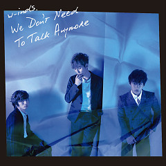 We Don't Need To Talk Anymore - w-inds.