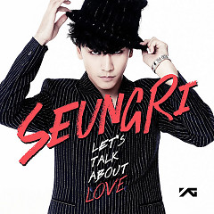 Let's Talk About Love - SeungRi - Seung Ri