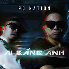Ai Bằng Anh (Single), BigDaddy - PB Nation