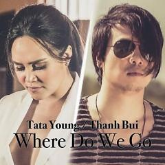 Where Do We Go - Thanh Bùi ft. Tata Young