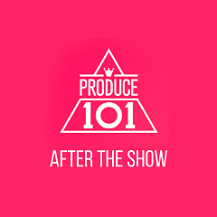 PRODUCE 101: After The Show - PRODUCE 101