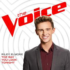 The Way You Look Tonight (The Voice Performance) (Single) - Riley Elmore