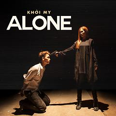 Alone (Single) - Khởi My - <a title=&quot;Khởi My&quot; href=&quot;http://mp3.zing.vn/nghe-si/Khoi-My&quot;>Khởi My</a>