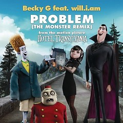 "Problem (From ""Hotel Transylvania"") [The Monster Remix] ,will.i.am - Becky G"