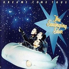 The Swinging Star - DREAMS COME TRUE