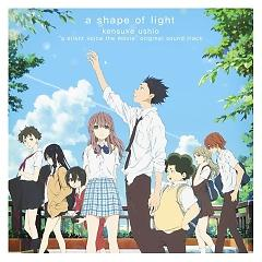 Koe no Katachi (Movie) Original Soundtrack: a shape of light CD1 - Kensuke Ushio