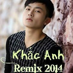 Khắc Anh Remix 2014 - Khắc Anh
