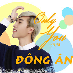 Only You (Single) - Đông Ân