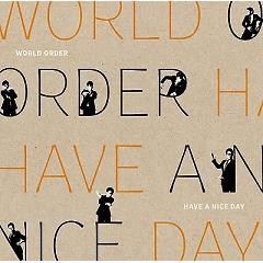 Have a Nice Day - World Order
