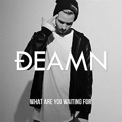 What Are You Waiting For (Single) - DEAMN