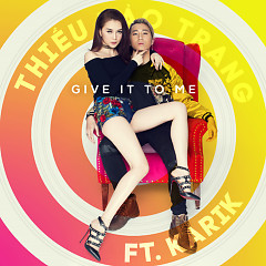 Give It To Me (Single), Karik - Thiều Bảo Trang