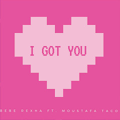 I Got You (Single), Moustafa Taco - Bebe Rexha