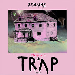 Pretty Girls Like Trap Music - 2 Chainz