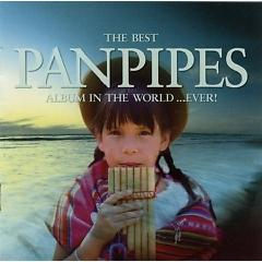 The Best Panpipes Album In The World... Ever CD 1 - Various Artists