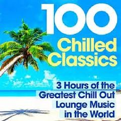 100 Chilled Classics 3 Hours Of The Greatest Chill Out Lounge Music In The World (No. 5) - Various Artists
