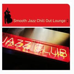 Smooth Jazz Chill Out Lounge 2 - Various Artists