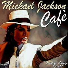 Michael Jackson Cafe - The Fabulous Lounge Quartet