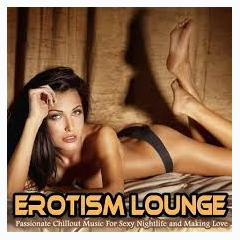 Erotism Lounge Passionate Chillout Music For Sexy Nightlife And Making Love - Various Artists